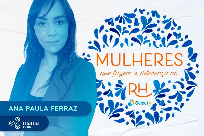 Mulheres que fazem a diferença no RH: Ana Paula Ferraz do MamaJobs